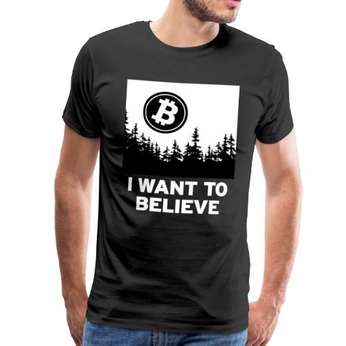 I Want to Believe ... - Bitcoin Shirt Design - Men's Premium T-Shirt