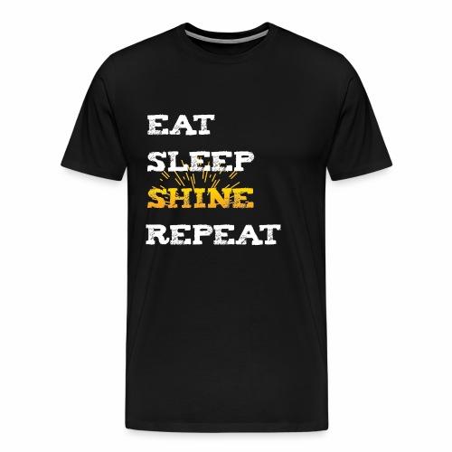 Eat Sleep Shine Repeat SHirt Geschenkidee - Männer Premium T-Shirt