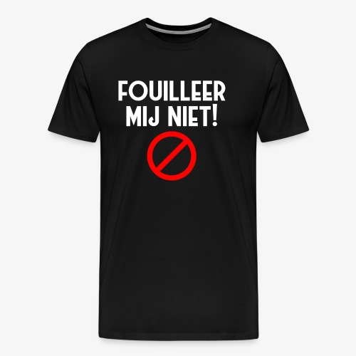 Fouilleer mij niet! Man Shirt - Mannen Premium T-shirt