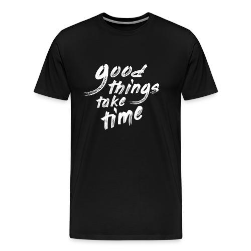 Good things take time 2B - Maglietta Premium da uomo