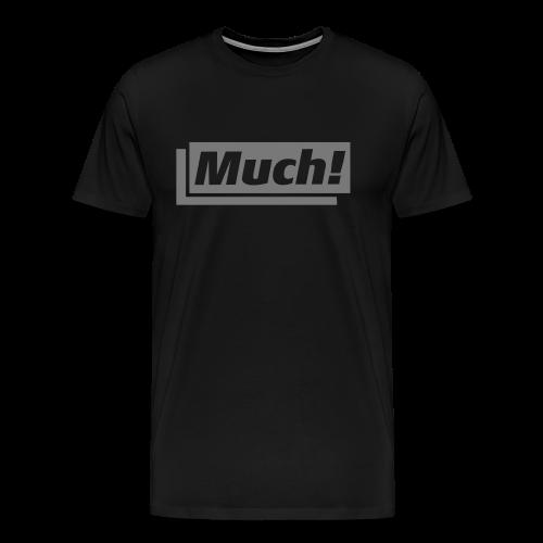 Much – wenn Du nicht zufrieden bist - Männer Premium T-Shirt
