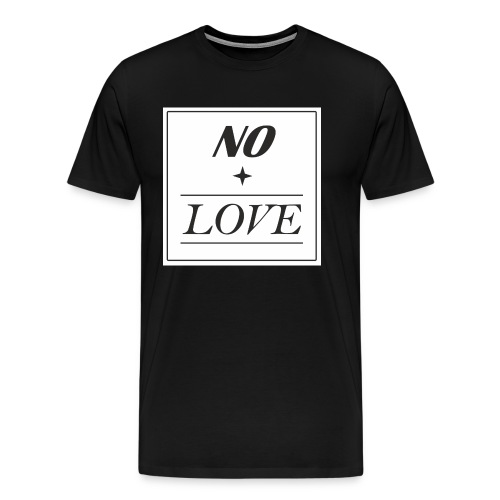 No Love - Männer Premium T-Shirt