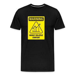 WARNING - HIGHLY VOLATILE CONTENT - Men's Premium T-Shirt