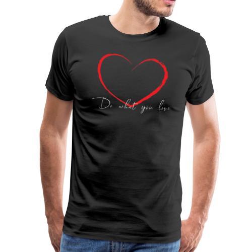 do what you love - Mannen Premium T-shirt