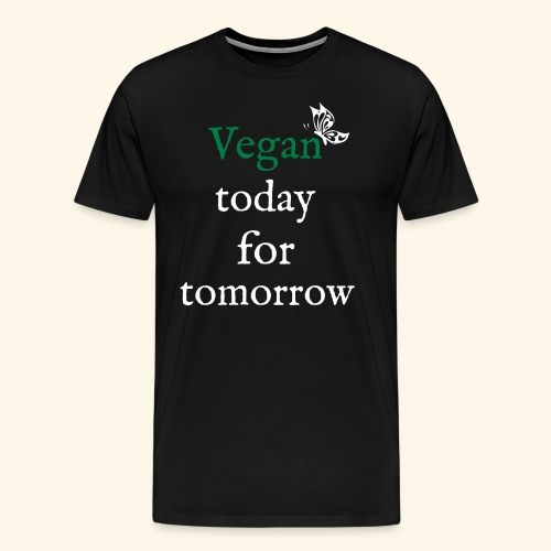 Vegan today for tomorrow - Männer Premium T-Shirt