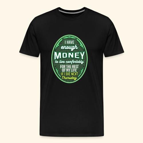 Ich habe genug Geld für den Rest meines Lebens - Männer Premium T-Shirt