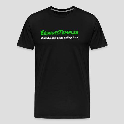 Weil ich sonst keine Hobbys habe - Männer Premium T-Shirt