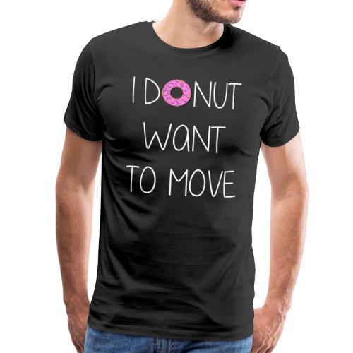 donut want to move white - Männer Premium T-Shirt