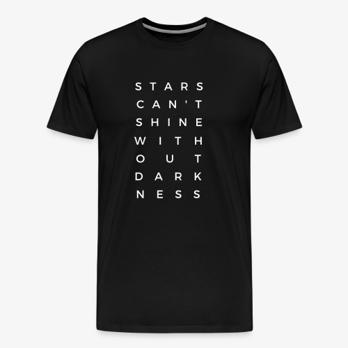 Stars can't shine without darkness - Männer Premium T-Shirt