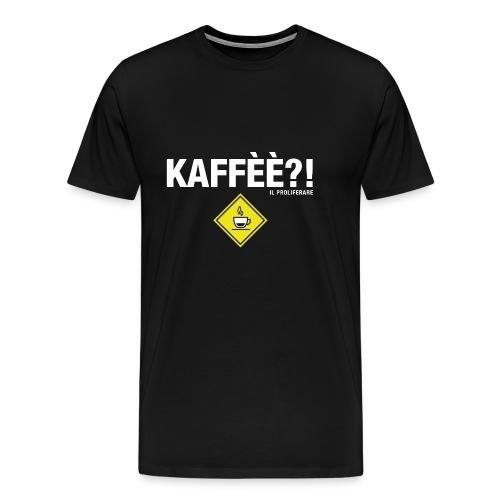 KAFFÈÈ?! - Maglietta da donna by IL PROLIFERARE - Maglietta Premium da uomo