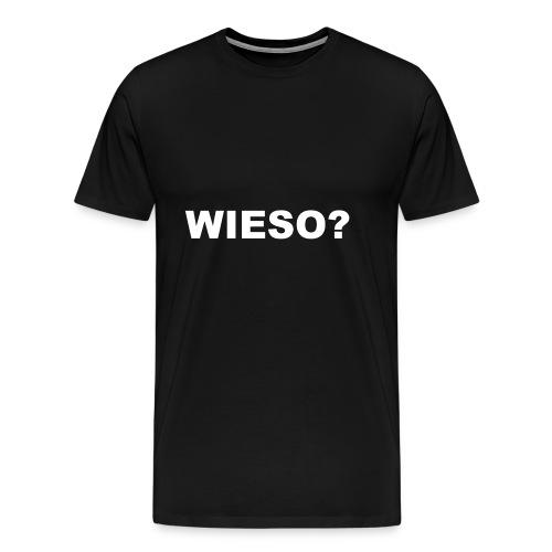 WIESO? - Männer Premium T-Shirt