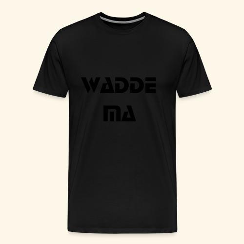 Wadde Ma - Männer Premium T-Shirt