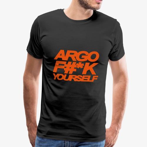 ARGO FUCK YOURSELF - Men's Premium T-Shirt