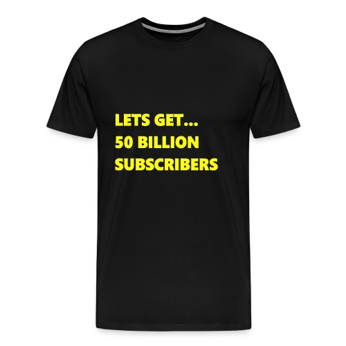 Lets Get 50 Billion Subscribers - Mannen Premium T-shirt