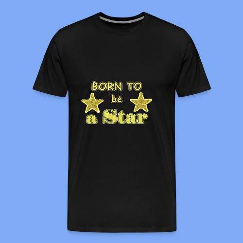 Geboren, um ein Star zu sein - Männer Premium T-Shirt