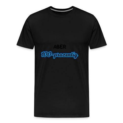 ABER 100 PROZENTIG - Männer Premium T-Shirt
