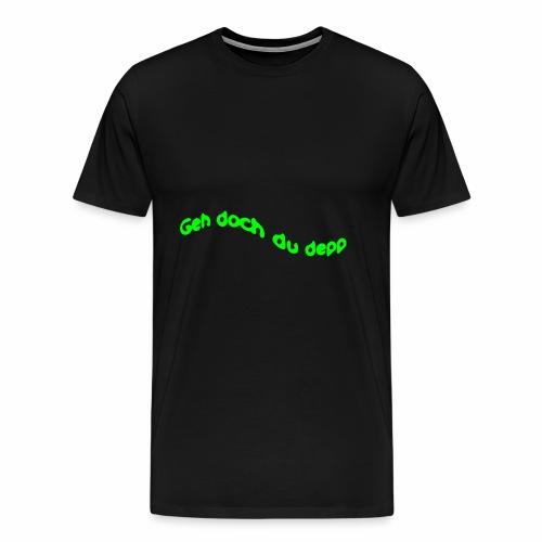 Geh doch du depp - Männer Premium T-Shirt