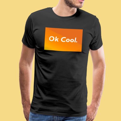 Ok Cool Geschenkidee Spaß Lustig Schön - Männer Premium T-Shirt