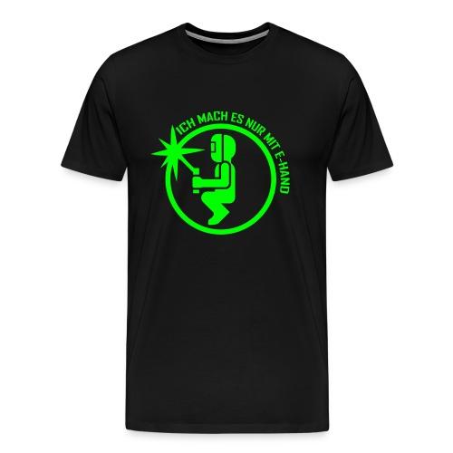 Ich mach es nur mit E-Hand - Männer Premium T-Shirt