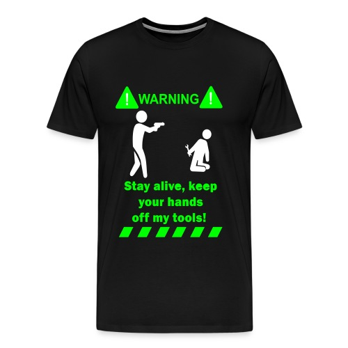 Stay alive , keep your hands off my tools - Männer Premium T-Shirt