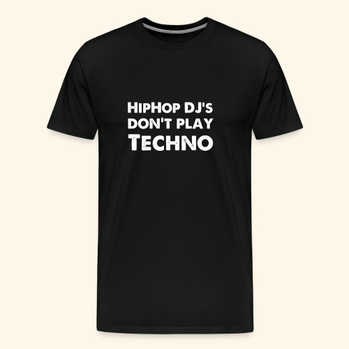 HipHop DJ's don't play Techno - Männer Premium T-Shirt
