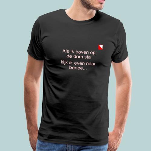 Als ik boven op de Dom sta mr verti def w - Mannen Premium T-shirt