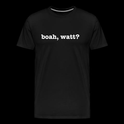 boah watt — lustige Geschenkidee - Männer Premium T-Shirt