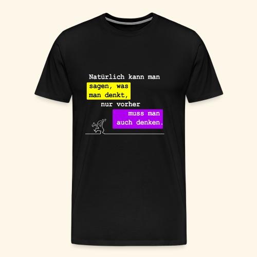Man kann sagen was man denkt - Männer Premium T-Shirt