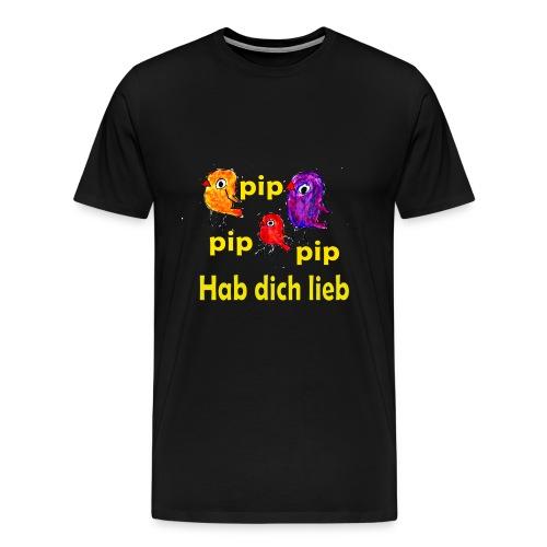 pip pip pip hab dich lieb - Männer Premium T-Shirt