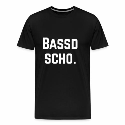 Bassd scho. W31 - Männer Premium T-Shirt
