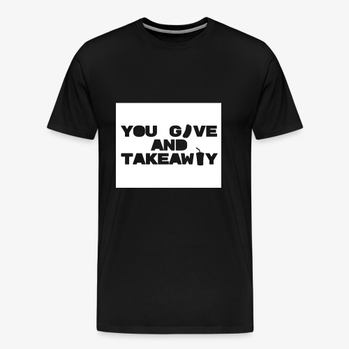 You give and take-away - Herre premium T-shirt