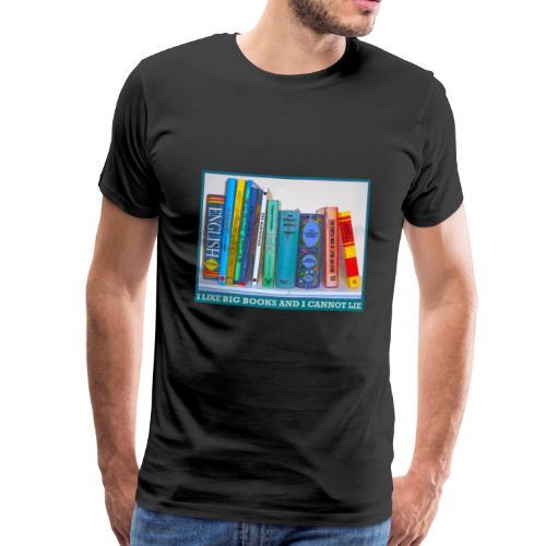 I LIKE BIG BOOKS AND I CANNOT LIE - Men's Premium T-Shirt