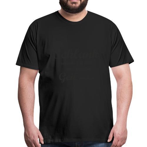 E-0021-Schlank würde ich dich nur unnötig geil mac - Männer Premium T-Shirt