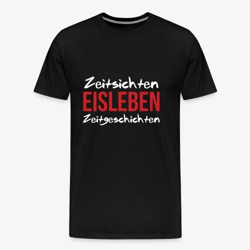 Zeitsichten Eisleben Zeitgeschichten - Männer Premium T-Shirt