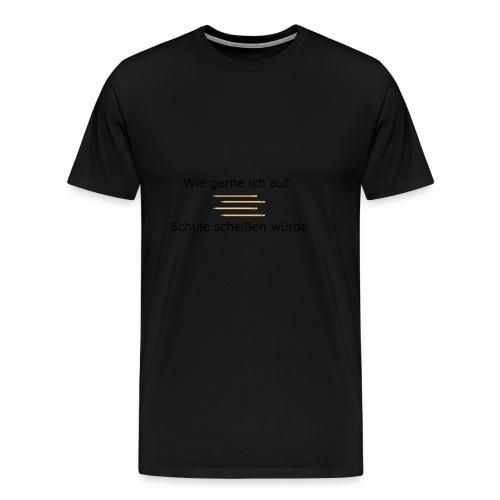 Wie gerne ich auf Schule scheißen würde! - Männer Premium T-Shirt