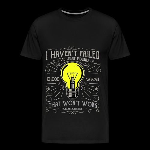 I haven't failed - Männer Premium T-Shirt