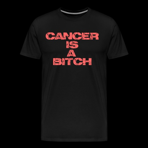 Cancer is a bitch - Männer Premium T-Shirt