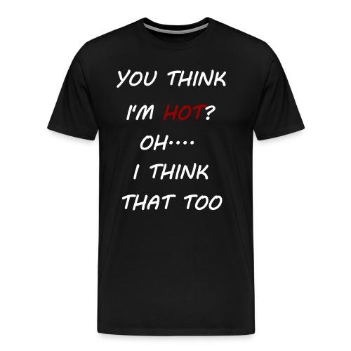 YOU THINK I'M HOT? WEISS - Männer Premium T-Shirt