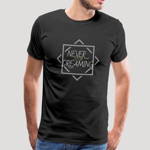 Statement Slogan Never Stop Dreaming TShirt Spruch - Männer Premium T-Shirt