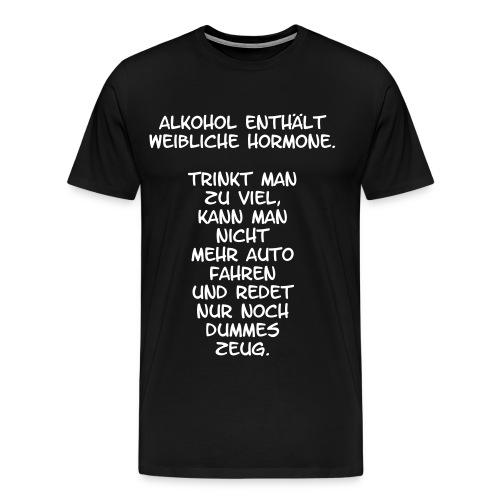 Alkohol enthält weibliche Hormone. - Männer Premium T-Shirt