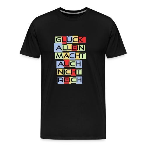 Glück allein macht auch nicht Reich - Spruch - Männer Premium T-Shirt