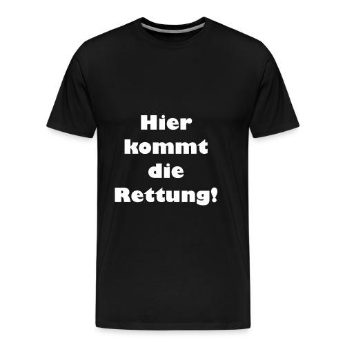 Hier kommt die Rettung - Männer Premium T-Shirt