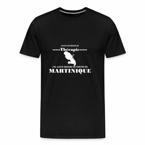 NUL BESOIN DE THERAPIE JUSTE LA MARTINIQUE - T-shirt Premium Homme