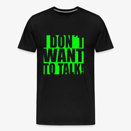 I dont want to talk - Männer Premium T-Shirt