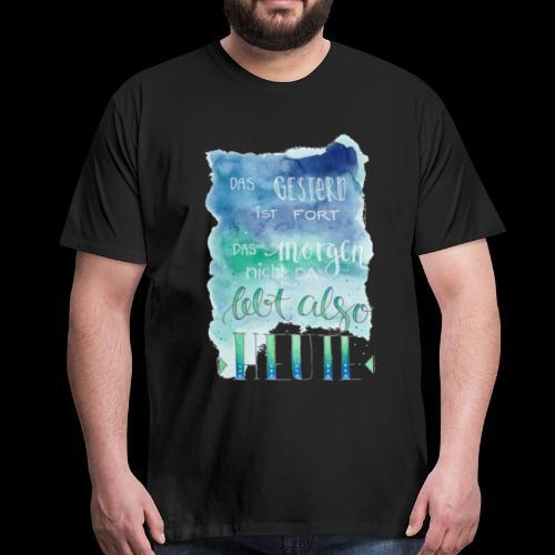 Spruch Lebe Heute - Männer Premium T-Shirt