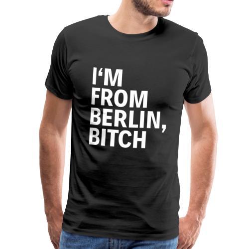 Berlin - from berlin, bitch - Männer Premium T-Shirt
