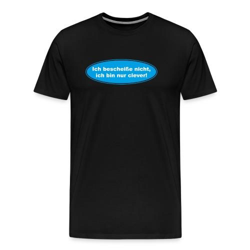 Ich bescheiße nicht, ich bin nur clever! (blau) - Männer Premium T-Shirt