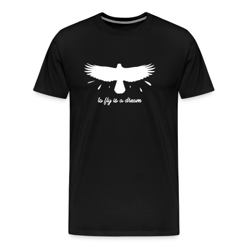 To fly is a dream - T-shirt Premium Homme