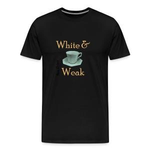 White & Weak Tea-Shirt - Men's Premium T-Shirt