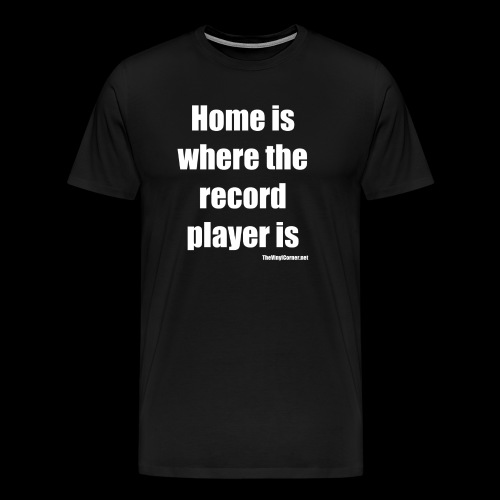 Home Is Where The Record Player Is - White - Miesten premium t-paita